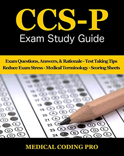 CCS-P Exam Study Guide - 2018 Edition: 100 Certified Coding Specialist- Physician-based Exam Questions & Answers, and Rationale, Tips To Pass The ... To Reducing Exam Stress, and Scoring Sheets