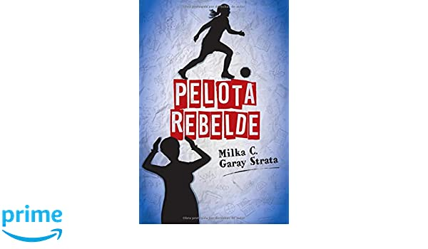 Pelota Rebelde (Spanish Edition): Milka Cristina Garay Strata, Alejandro Cruz Tloupakis: 9789974939813: Amazon.com: Books