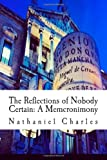 The Reflections of Nobody Certain: a Memcronimony, Nathaniel Charles, 147814176X