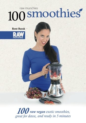 100 Smoothies - RawMunchies: 100 raw vegan exotic smoothies, great for detox, and ready in 5 minutes (Raw Munchies Cookbooks) (Volume 2) by Reut Barak