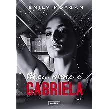 Meu nome é Gabriela: Nem sempre amor é o bastante (livro Livro 1)