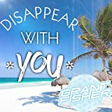 Disappear With You
