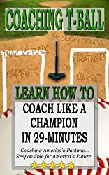 COACHING T-BALL: Coach Like a Champion in 29-minutes (Baseball Books)