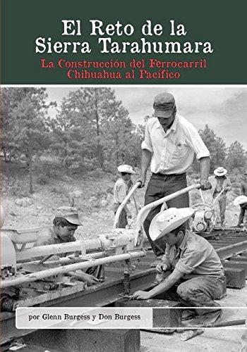 Descargar Libro El Reto De La Sierra Tarahumara: La Construccion Del Ferrocarril Chihuahua Al Pacifico Glenn Burgess