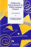 Collaborative Action Research for English Language Teachers, Anne Burns, 052163895X