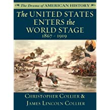 The United States Enters the World Stage: 1867 - 1919 (The Drama of American History Series)