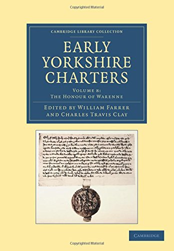 Early Yorkshire Charters: Volume 8, The Honour of Warenne (Cambridge Library Collection - Medieval History) pdf