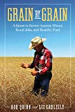 img - for Grain by Grain: A Quest to Revive Ancient Wheat, Rural Jobs, and Healthy Food book / textbook / text book