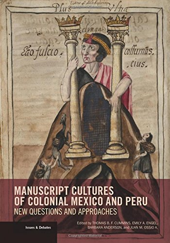 Manuscript Cultures of Colonial Mexico and Peru: New Questions and Approaches (Issues & Debates)