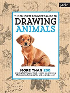 Book Cover: The Complete Beginner's Guide to Drawing Animals: More than 200 drawing techniques, tips & lessons for rendering lifelike animals in graphite and colored pencil
