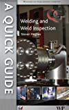 A Quick Guide to Welding and Weld Inspection, Steven E. Hughes, 0791859509