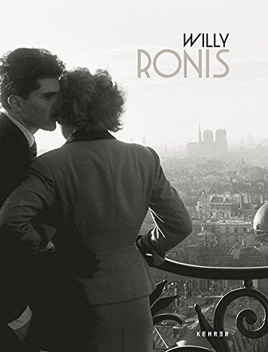 Willy Ronis ~ Willy Ronis ,Alexander Gaude ,Jean-Claude Gautrand