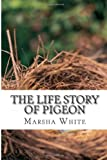 The Life Story of Pigeon, Marsha White, 1495229548