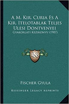 A M. Kir. Curia Es a Kir. Itelotablak Teljes Ulesi Dontvenyei: Gyakorlati Kezikonyv (1907)