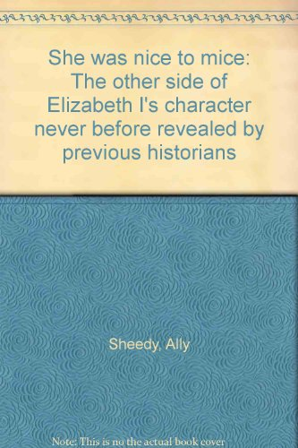 She was nice to mice: The other side of Elizabeth I's character never before revealed by previous ()