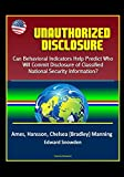 img - for Unauthorized Disclosure: Can Behavioral Indicators Help Predict Who Will Commit Disclosure of Classified National Security Information? Ames, Hansson, Chelsea (Bradley) Manning, Edward Snowden book / textbook / text book