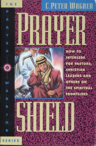 Prayer Shield: How to Intercede for Pastors, Christian Leaders, and Others on the Spiritual Frontlines (The Prayer Warrior Series)