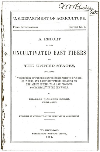 A Report on the Uncultivated Bast Fibers of the United States, including the history of previous experiments with the plants or fibers...