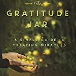 The Gratitude Jar: A Simple Guide to Creating Miracles | Josie Robinson