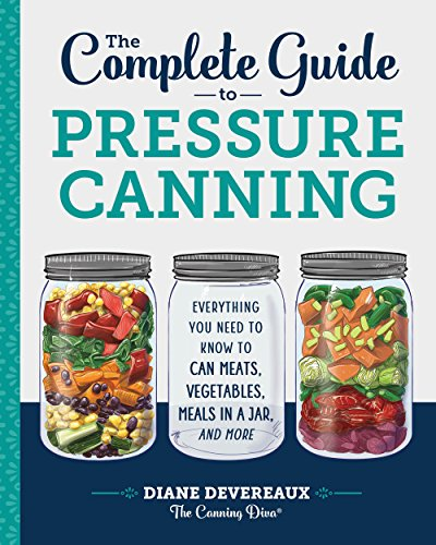 The Complete Guide to Pressure Canning: Everything You Need to Know to Can Meats, Vegetables, Meals in a Jar, and More by [Devereaux - The Canning Diva, Diane]