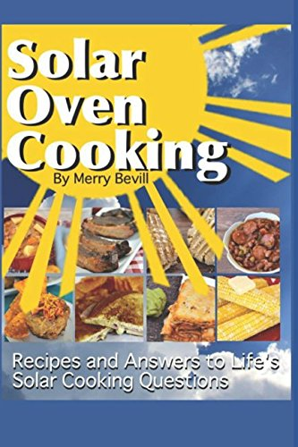 Solar Oven Cooking: Recipes and Answers to Life's Solar Cooking Questions by Merry Bevill