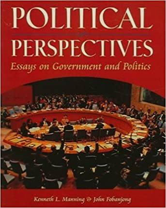 Political Perspectives Essays On Government And Politics Manning  Political Perspectives Essays On Government And Politics St Edition