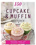 150 Cupcake & Muffin Recipes: Inspired Ideas for Everyday Cooking (150 Recipes)