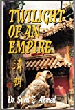 Twilight of an Empire, Syed Z. Ahmed, 1570871086