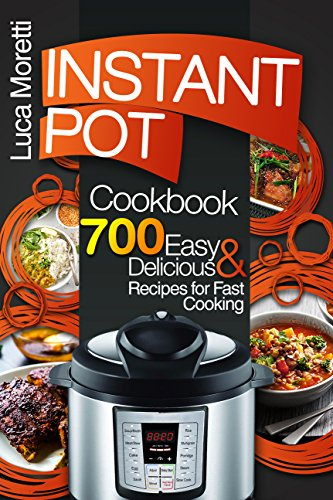 Instant Pot Cookbook: 700 Delicious & Easy Instant Pot Recipes that Cook Fast (The Healthy Electric Pressure Cooker Series) cover