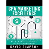 CPA Marketing Excellence: DiscoverThe Six Easy Steps To CPA Marketing That Can Put Thousands Of Dollars Into Your...