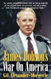 James Dobson's War on America, Gil Alexander-Moegerle, 157392122X