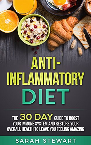 - Anti-Inflammatory Diet : The 30 Day Guide to Boost Your Immune System and Restore Your Overall Health to Leave you Feeling Amazing
