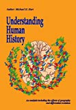 Understanding Human History : An Analysis Including the Effects of Geography and Differential Evolution, Hart, Michael H., 1593680260