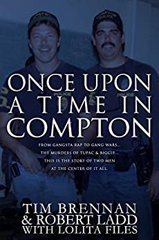 Once Upon A Time in Compton: From gangsta rap to gang wars...The murders of Tupac & Biggie....This is the story of two men at the center of it all by [Brennan, Tim, Ladd, Robert, Files, Lolita]