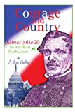 Courage and Country : James Shields: More Than Irish Luck, Callan, J. Sean, 0975935100