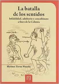 Infidelidad, Adulterio Y Concubinato A Fines De La Colonia, La: Hermes TOVAR PINZÓN: 9789586957533: Amazon.com: Books