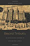 Beyond Timbuktu: An Intellectual History of Muslim West Africa