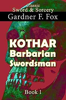 Kothar: Barbarian Swordsman book #1 (Sword & Sorcery) by [Fox, Gardner Francis]