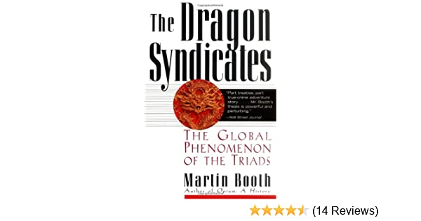 The Dragon Syndicates The Global Phenomenon Of The Triads Martin