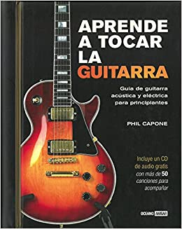 Aprende a tocar la guitarra (Tiempo Libre) (Spanish Edition): Phil Capone: 9788475565965: Amazon.com: Books