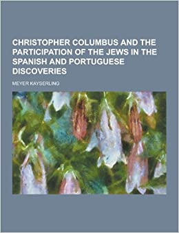 Book Christopher Columbus and the Participation of the Jews in the Spanish and Portuguese Discoveries