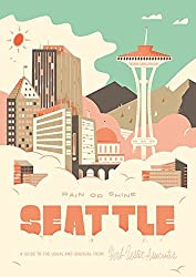 Seattle Rain or Shine: A Guide to the Usual and Unusual