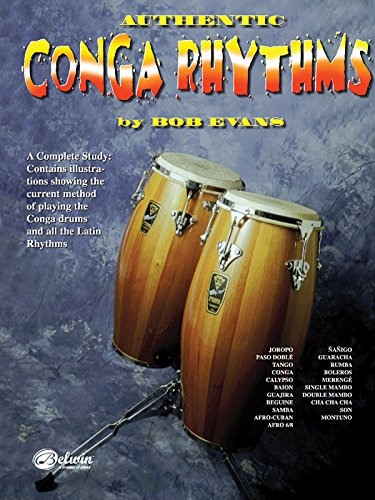 Authentic Conga Rhythms: A Complete Study: Contains Illustrations Showing the Current Method of Playing the Conga Drums and All the Latin Rhythms (Lesson Percussion)