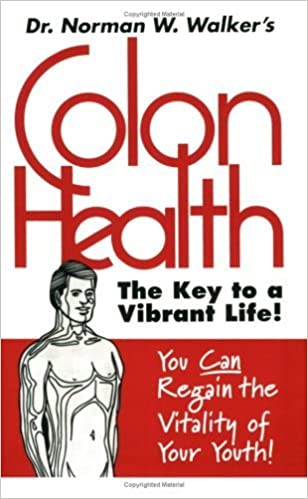 The Key to a Vibrant Life by Walker 1991 Colon Health Norman W.