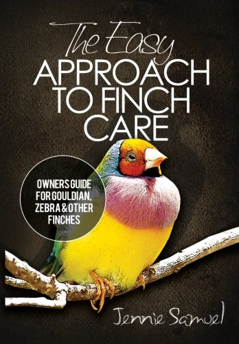 The Easy Approach To Finch Care: How to Care for Gouldian Fi