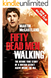 Fifty Dead Men Walking: A true story of a secret agent who infiltrated the Provisional Irish Republican Army (IRA)