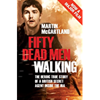 Fifty Dead Men Walking: A true story of a secret agent who infiltrated the Provisional Irish Republican Army (IRA…