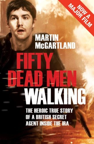 Fifty Dead Men Walking: The true story of an undercover agent inside the IRA.