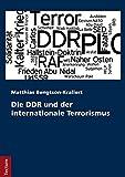 Die DDR und der internationale Terrorismus (Wissenschaftliche Beiträge aus dem Tectum-Verlag / Politikwissenschaft)