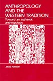 Anthropology and the Western Tradition : Toward an Authentic Anthropology, Pandian, Jacob, 0881331279